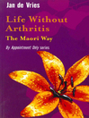 Life Without Arthritis (eBook): The Maori Way